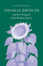 Thomas Browne and the Writing of Early Modern Science by Claire Preston