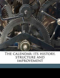 The Calendar: Its History, Structure and Improvement by Alexander Philip