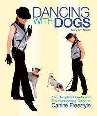 Dancing with Dogs: The Complete How-To and Troubleshooting Guide to Canine Freestyle by Mary Ann Nester image