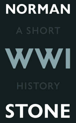 World War One: A Short History by Norman Stone