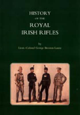 History of the Royal Irish Rifles by Lieut Col George Brenton Laurie