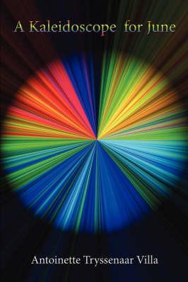 A Kaleidoscope for June by Antoinette Tryssenaar Villa