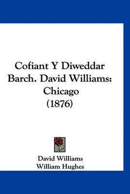 Cofiant y Diweddar Barch. David Williams: Chicago (1876) by David Williams