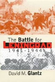 The Battle for Leningrad, 1941-1944 by David M Glantz