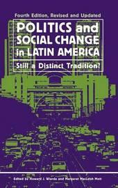 Politics and Social Change in Latin America by Howard J Wiarda