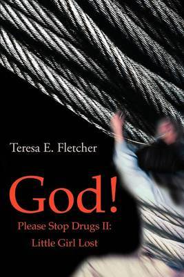 God! Please Stop Drugs II by Teresa Fletcher