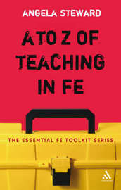 A to Z of Teaching in FE by Angela Steward