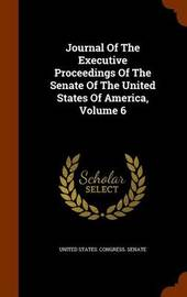 Journal of the Executive Proceedings of the Senate of the United States of America, Volume 6 image