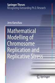 Mathematical Modelling of Chromosome Replication and Replicative Stress by Jens Karschau
