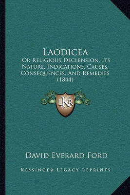 Laodicea: Or Religious Declension, Its Nature, Indications, Causes, Consequences, and Remedies (1844) by David Everard Ford