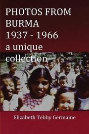 PHOTOS FROM BURMA 1937 - 1966 by Elizabeth Tebby Germaine image