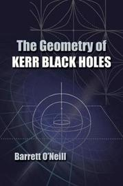The Geometry of Kerr Black Holes by Barrett O'Neill