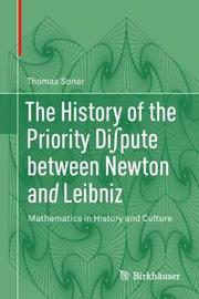 The History of the Priority Di pute between Newton and Leibniz by Thomas Sonar