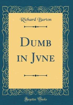 Dumb in Jvne (Classic Reprint) by Richard Burton