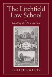 The Litchfield Law School by Paul DeForest Hicks