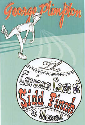 The Curious Case of Sidd Finch: A Novel by George Plimpton image