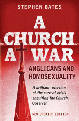 A Church at War: Anglicans and Homosexuality by Stephen Bates image