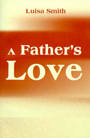 A Father's Love by Luisa Smith image