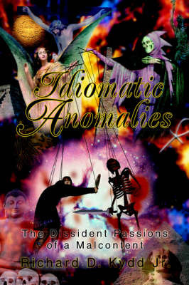 Idiomatic Anomalies: The Dissident Passions of a Malcontent by Richard D Kydd Jr image