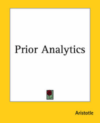 Prior Analytics by * Aristotle