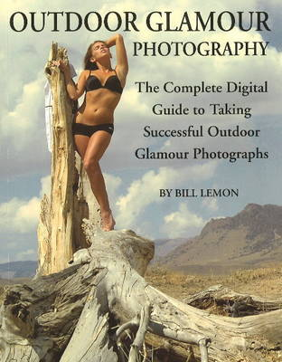 Outdoor Glamour Photography: The Complete Digital Guide to Taking Successful Outdoor Glamour Photographs by Bill Lemon image