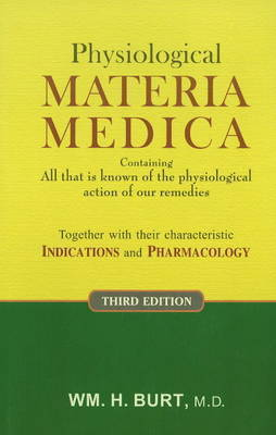 Physiological Materia Medica by Wm H Burt