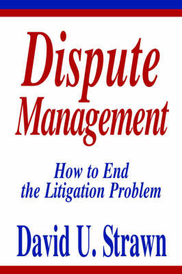 Dispute Management by David U. Strawn J. D.