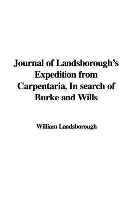 Journal of Landsborough's Expedition from Carpentaria, in Search of Burke and Wills by William Landsborough