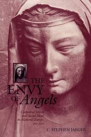 The Envy of Angels by C.Stephen Jaeger
