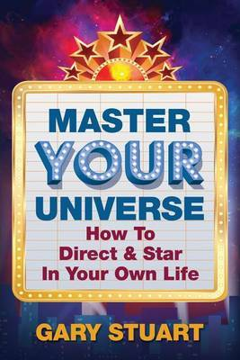 Master Your Universe: How to Direct and Star in Your Own Life by Gary Stuart image