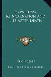 Hypnotism, Reincarnation and Life After Death by Ervin Seale