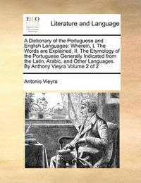A Dictionary of the Portuguese and English Languages by Antonio Vieyra