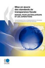 Mise En Uvre Des Standards de Transparence Fiscale: Manuel Pour Les Evaluateurs Et Les Juridictions by OECD Publishing