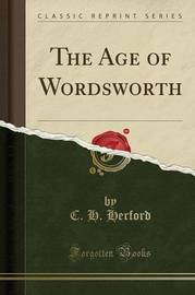 The Age of Wordsworth (Classic Reprint) by C.H. Herford