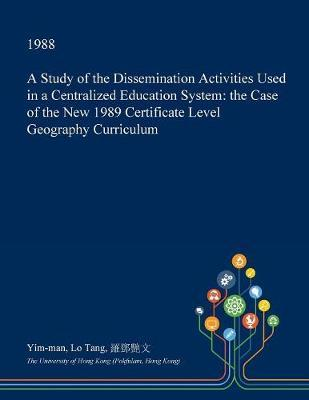 A Study of the Dissemination Activities Used in a Centralized Education System by Yim-Man Lo Tang