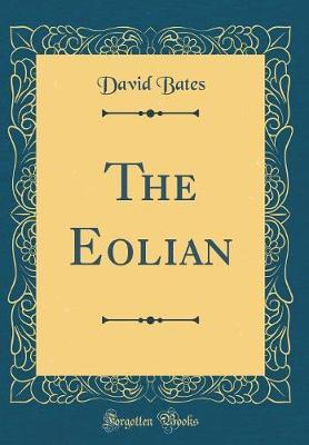 The Eolian (Classic Reprint) by David Bates