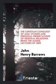 The Christian Conquest of Asia by John Henry Barrows image