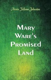 Mary Ware's Promised Land by Annie Fellows Johnston