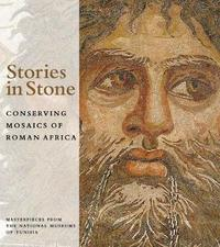 Stories in Stone - Conserving Mosaics of Roman Africa by Aicha Ben Abed
