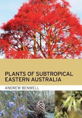 Plants of Subtropical Eastern Australia by Andrew Benwell
