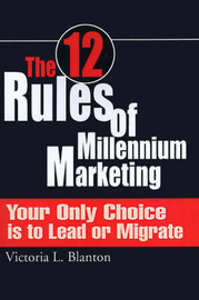 The 12 Rules of Millennium Marketing: Your Only Choice is to Lead or Migrate by Victoria L. Blanton image