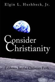 Consider Christianity, Volume 2 Study Guide by Elgin L Hushbeck Jr.
