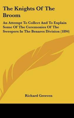The Knights of the Broom: An Attempt to Collect and to Explain Some of the Ceremonies of the Sweepers in the Benares Division (1894) by Richard Greeven image