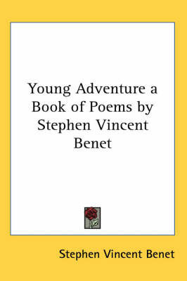 Young Adventure a Book of Poems by Stephen Vincent Benet by Stephen Vincent Benet