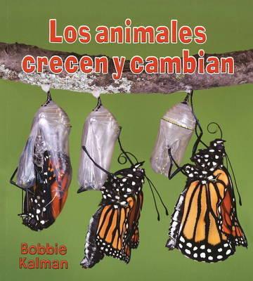 Los Animales Crecen y Cambian by Bobbie Kalman
