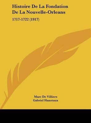 Histoire de La Fondation de La Nouvelle-Orleans: 1717-1722 (1917) by Marc De Villiers