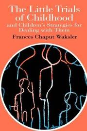 The Little Trials Of Childhood by Frances Chaput Waksler image