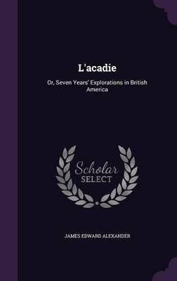 L'Acadie by James Edward Alexander
