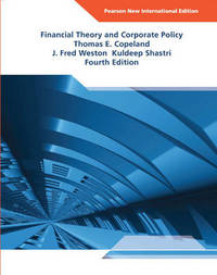 Financial Theory and Corporate Policy: Pearson New International Edition by Thomas E. Copeland
