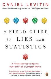 A Field Guide to Lies and Statistics by Daniel Levitin